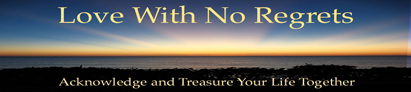 Love with No Regrets Header image on http://TreasureYourLifeNow.com